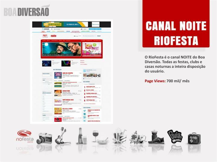 O RioFesta é o canal NOITE do Boa Diversão. Todas as festas, clubs e casas noturnas a inteira disposição do usuário.