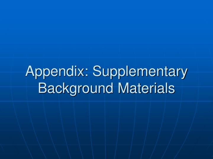 Appendix: Supplementary Background Materials