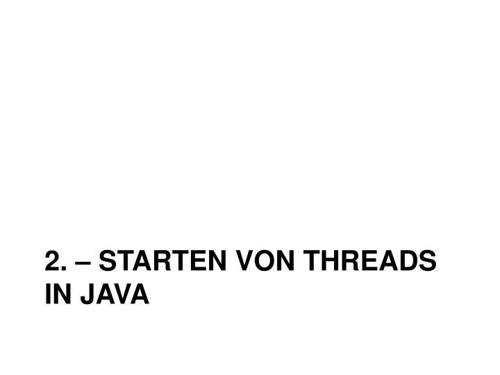 2. – Starten von Threads in