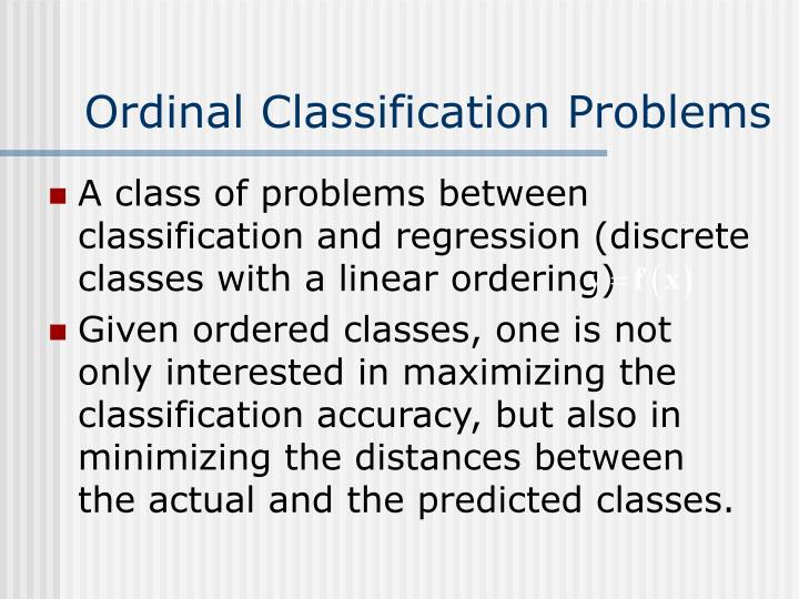 Ordinal Classification Problems
