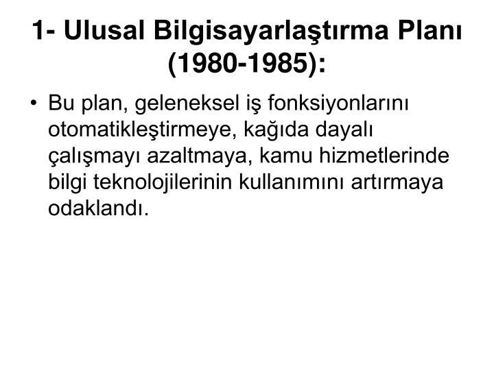 1- Ulusal Bilgisayarlaştırma Planı (1980-1985):