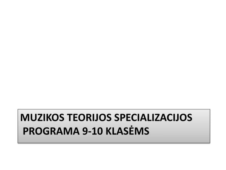 Muzikos teorijos specializacijos programa 9 1 0 klas ms