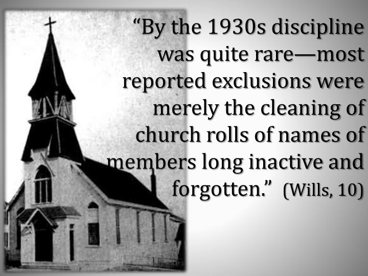"""""""By the 1930s discipline was quite rare—most reported exclusions were merely the cleaning of church rolls of names of members long inactive and forgotten."""""""