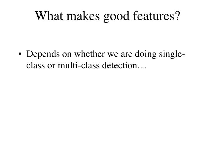 What makes good features?
