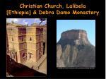 christian church lalibela ethiopia debra damo monastery
