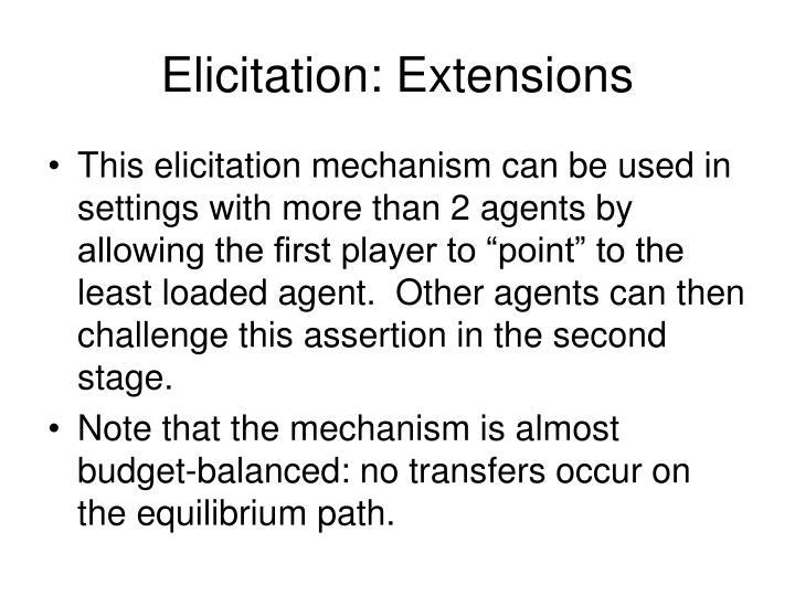 Elicitation: Extensions