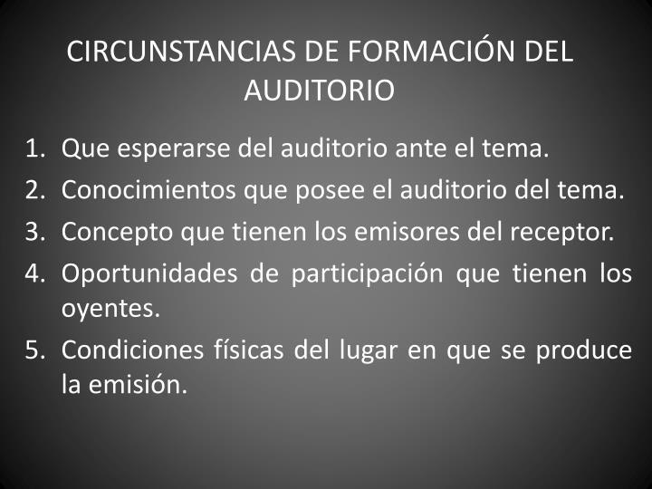 CIRCUNSTANCIAS DE FORMACIÓN DEL AUDITORIO