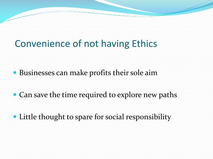 Convenience of not having Ethics