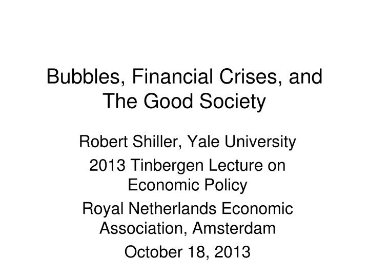 bubbles financial crises and the good society n.