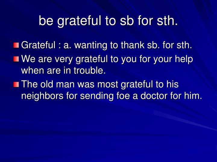 be grateful to sb for sth.
