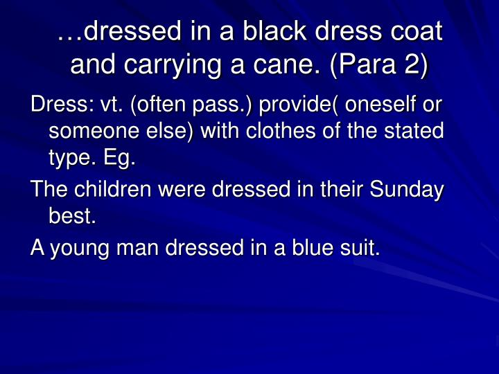 …dressed in a black dress coat and carrying a cane. (Para 2)