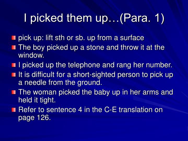 I picked them up…(Para. 1)