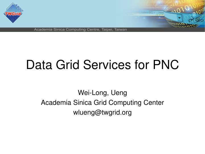 Data grid services for pnc