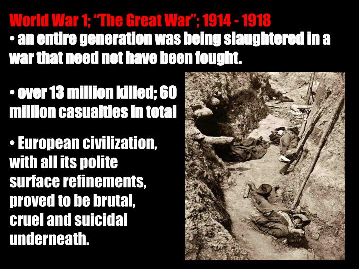 "World War 1; ""The Great War""; 1914 - 1918"