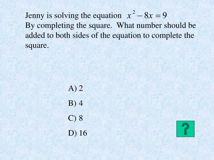 Jenny is solving the equation                                       By completing the square.  What number should be added to both sides of the equation to complete the square.