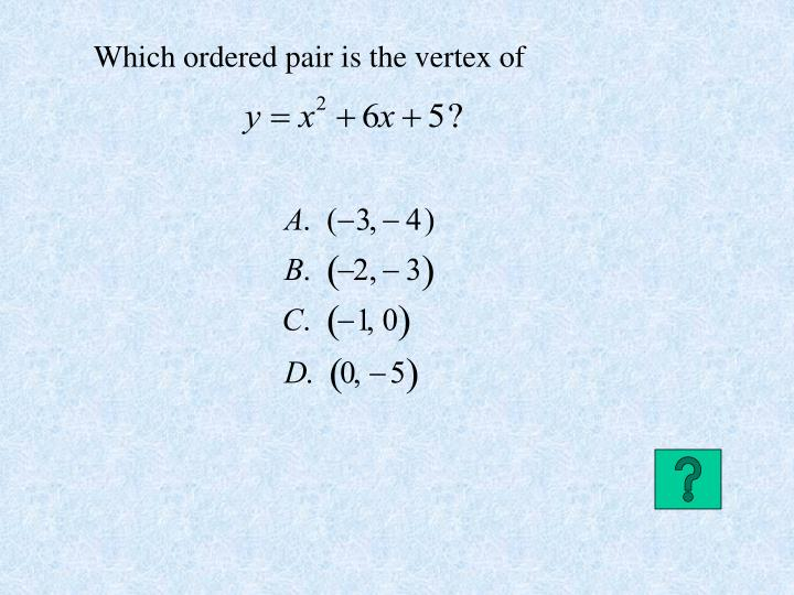 Which ordered pair is the vertex of