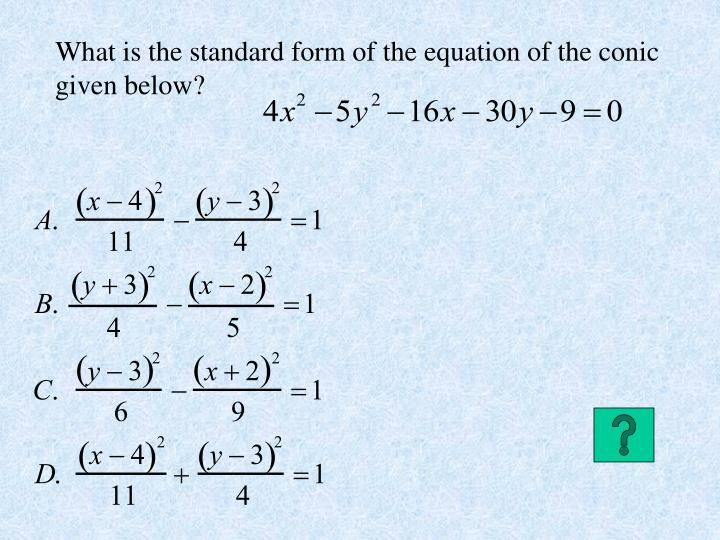 What is the standard form of the equation of the conic given below?