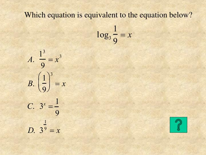Which equation is equivalent to the equation below?