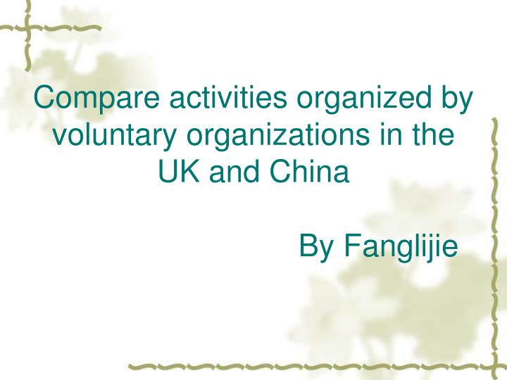 Compare activities organized by voluntary organizations in the uk and china by fanglijie