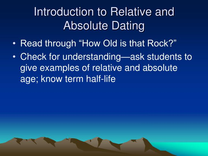 what are the similarities between relative dating and absolute dating Relative dating and radiometric dating are used to determine age of fossils and geologic features, but with different methods relative dating uses observation of location within rock layers, while radiometric dating uses data from the decay of radioactive substances within an object.