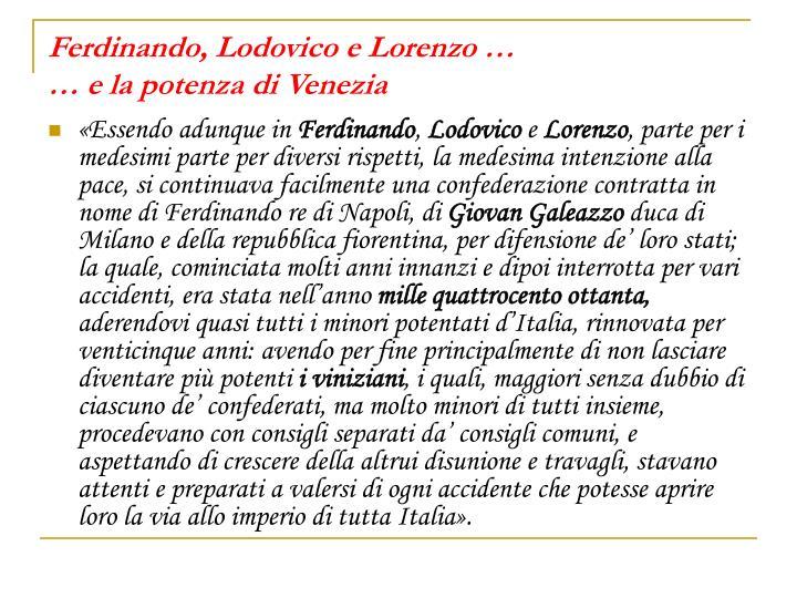 Ferdinando, Lodovico e Lorenzo …