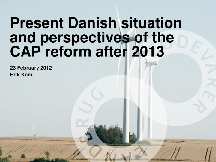 present danish situation and perspectives of the cap reform after 2013