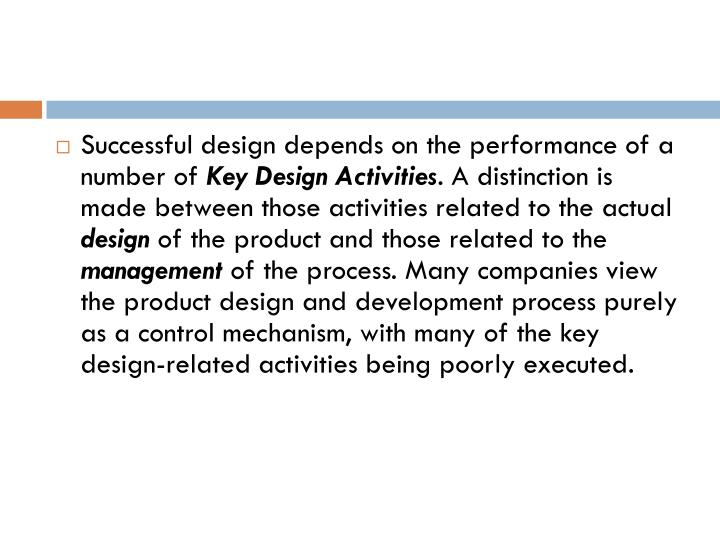 Successful design depends on the performance of a number of