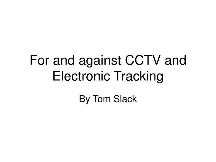 For and against cctv and electronic tracking