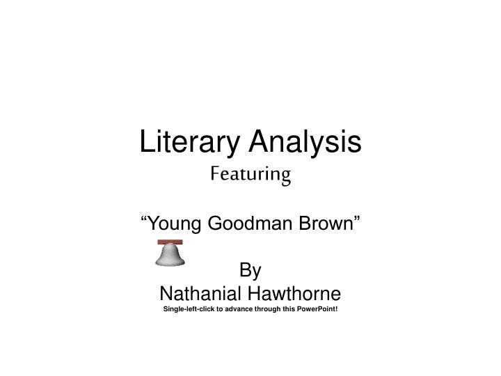 critical essays young goodman brown A list of all the characters in young goodman brown the young goodman brown characters covered include: goodman brown, faith, the old man/devil, goody cloyse, the minister, deacon gookin.