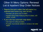 other iv menu options renewal list inpatient stop order notices