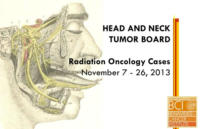 head and neck tumor board radiation oncology cases november 7 26 2013 n.