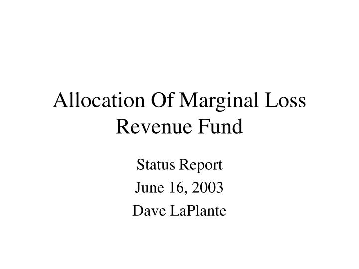 allocation of marginal loss revenue fund n.