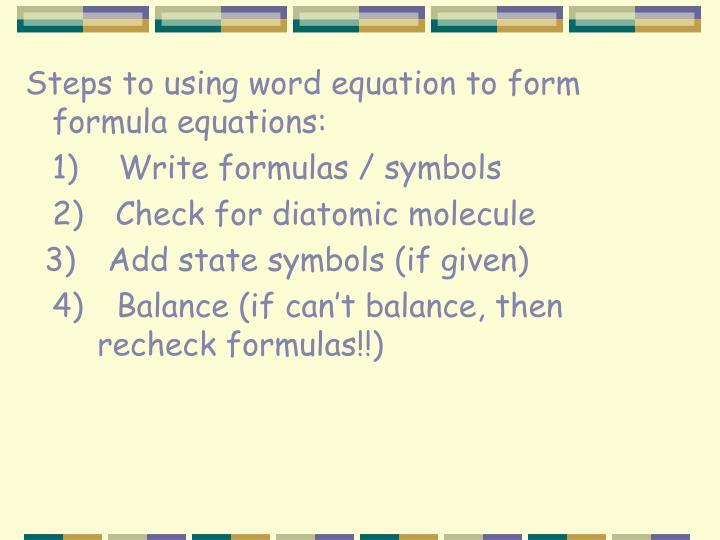 Steps to using word equation to form formula equations: