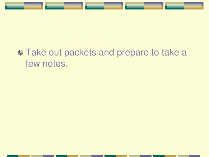 Take out packets and prepare to take a few notes.