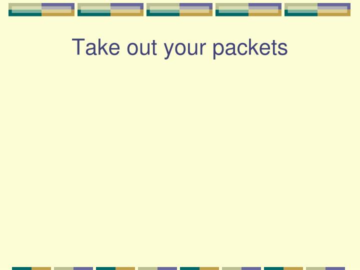 Take out your packets