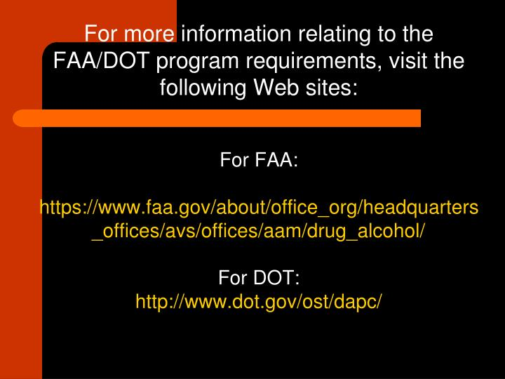 For more information relating to the FAA/DOT program requirements, visit the following Web sites: