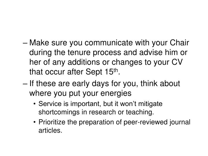Make sure you communicate with your Chair during the tenure process and advise him or her of any additions or changes to your CV that occur after Sept 15