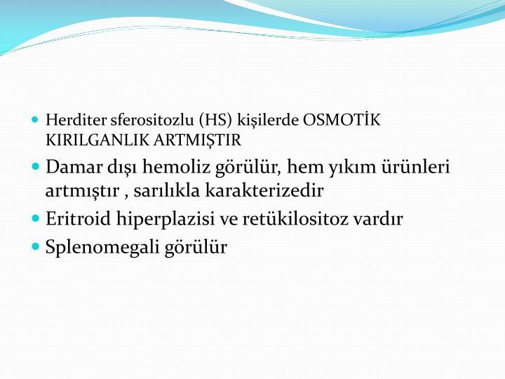 Herditer sferositozlu (HS) kişilerde OSMOTİK KIRILGANLIK ARTMIŞTIR