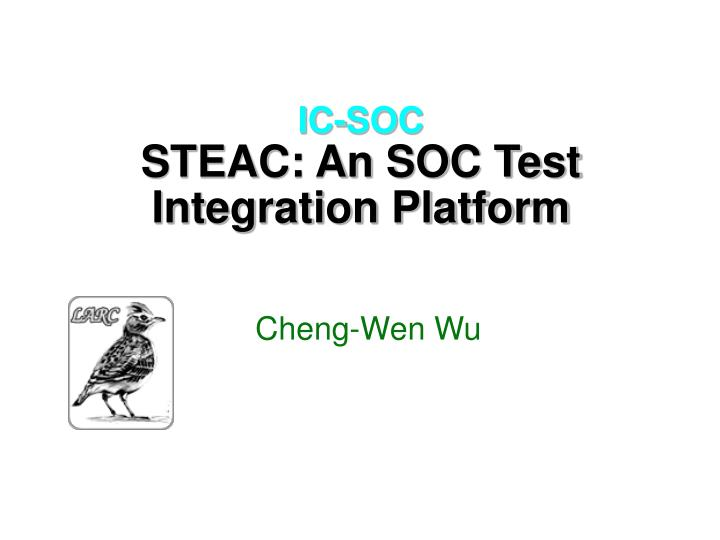 ic soc steac an soc test integration platform n.