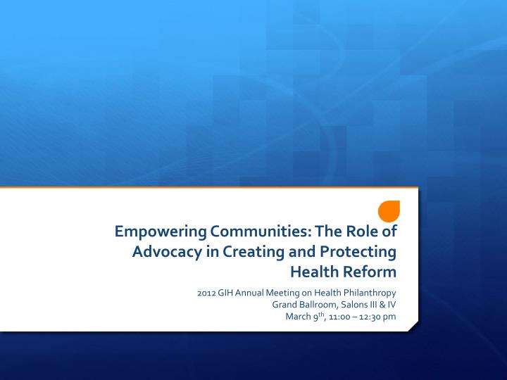 Empowering communities the role of advocacy in creating and protecting health reform