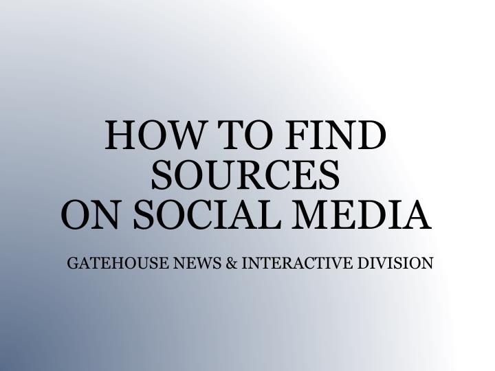 how to find sources on social media gatehouse news interactive division n.
