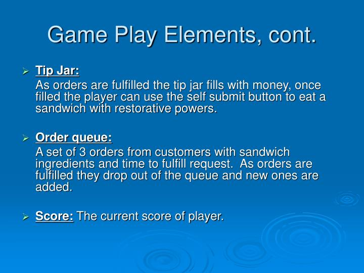 Game Play Elements, cont.