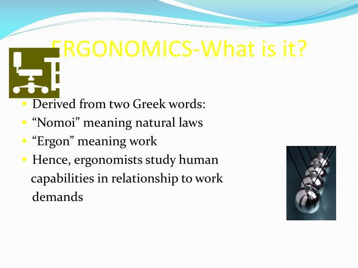 ERGONOMICS-What is it?