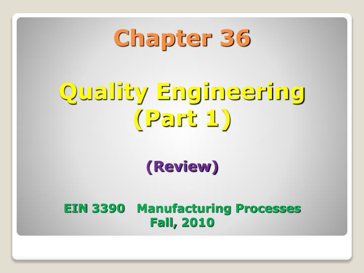 chapter 36 quality engineering part 1 review ein 3390 manufacturing processes fall 2010 n.