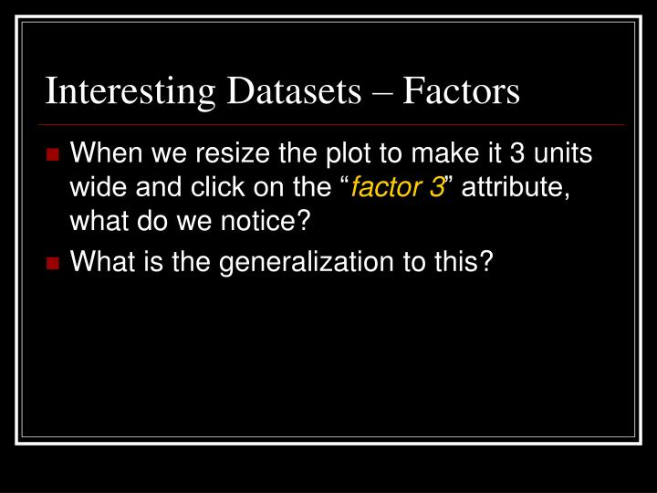 Interesting Datasets – Factors