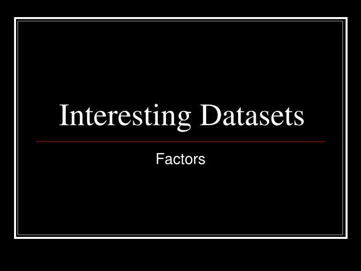 Interesting Datasets