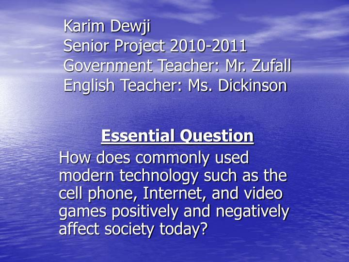 karim dewji senior project 2010 2011 government teacher mr zufall english teacher ms dickinson