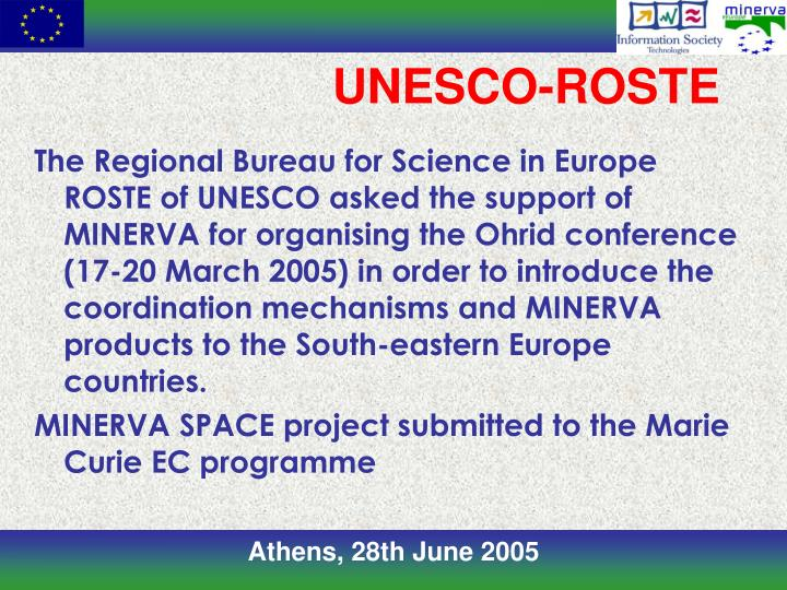 The Regional Bureau for Science in Europe ROSTE of UNESCO asked the support of MINERVA for organising the Ohrid conference (17-20 March 2005) in order to introduce the coordination mechanisms and MINERVA products to the South-eastern Europe countries.