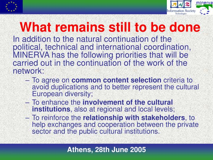 In addition to the natural continuation of the political, technical and international coordination, MINERVA has the following priorities that will be carried out in the continuation of the work of the network: