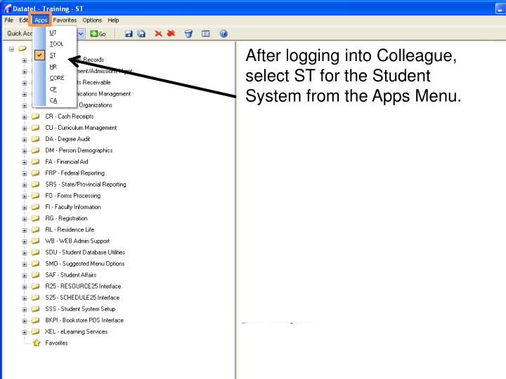 After logging into Colleague, select ST for the Student System from the Apps Menu.